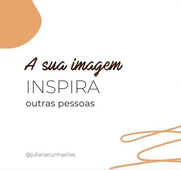 A sua imagem inspira outras pessoas!